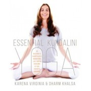 Essential Kundalini Yoga: An Invitation to Radiant Health, Unconditional Love, and the Awakening of Your Energetic Potential, Paperback/Karena Virginia