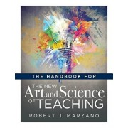 The Handbook for the New Art and Science of Teaching: (your Guide to the Marzano Framework for Competency-Based Education and Teaching Methods), Paperback/Robert J. Marzano