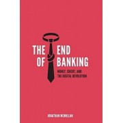 The End of Banking: Money, Credit, and the Digital Revolution/Jonathan McMillan