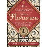 The Cognoscenti's Guide to Florence: Shop and Eat Like a Florentine, Revised Edition, Paperback