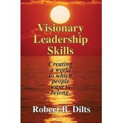 Visionary Leadership Skills: Creating a World to Which People Want to Belong, Paperback/Robert Brian Dilts
