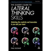 The Leader's Guide to Lateral Thinking Skills: Unlocking the Creativity and Innovation in You and Your Team, Paperback