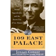 109 East Palace: Robert Oppenheimer and the Secret City of Los Alamos, Paperback/Jennet Conant