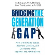 Bridging the Generation Gap: How to Get Radio Babies, Boomers, Gen Xers, and Gen Yers to Work Together and Achieve More, Paperback