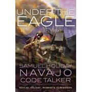 Under the Eagle: Samuel Holiday, Navajo Code Talker, Paperback/Samuel Holiday