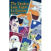 The Donkey Lady Fights La Llorona and Other Stories / La Senora Asno Se Enfrenta a la Llorona y Otros Cuentos, Paperback/Xavier Garza