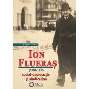 Ion Flueras (1882-1953). Social-democratie si sindicalism