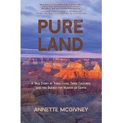Pure Land: A True Story of Three Lives, Three Cultures and the Search for Heaven on Earth, Paperback/Annette McGivney
