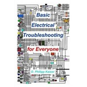 Basic Electrical Troubleshooting for Everyone, Paperback/D. Philipp Kaiser