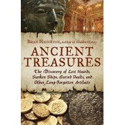 Ancient Treasures: The Discovery of Lost Hoards, Sunken Ships, Buried Vaults, and Other Long-Forgotten Artifacts, Paperback/Brian Haughton