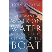 If You Want to Walk on Water, You've Got to Get Out of the Boat, Paperback