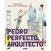 Pedro Perfecto, Arquitecto = Iggy Peck, Architect, Hardcover/Andrea Beaty