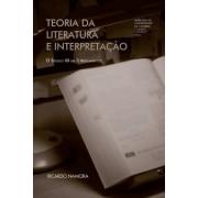 Teoria Da Literatura E Interpretacao: O Seculo XX Em 3 Argumentos