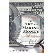 The Art of Making Money: The Story of a Master Counterfeiter, Paperback/Jason Kersten