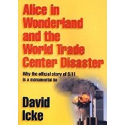 Alice in Wonderland and the World Trade Center Disaster: Why the Official Story of 9/11 Is a Monumental Lie, Paperback/David Icke