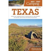 Best Tent Camping: Texas: Your Car-Camping Guide to Scenic Beauty, the Sounds of Nature, and an Escape from Civilization, Paperback/Wendal Withrow