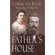 In My Father's House: The Years Before the Hiding Place, Paperback/Corrie Ten Boom