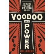 Voodoo and Power: The Politics of Religion in New Orleans, 1881-1940