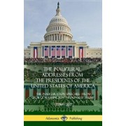 The Inaugural Addresses from the Presidents of the United States of America: The Inauguration Speeches - From George Washington to Donald Trump (1789, Hardcover/Us Presidents