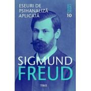 Freud Opere Esentiale vol. 10 Eseuri de psihanaliza aplicata