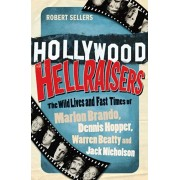 Hollywood Hellraisers. The Wild Lives and Fast Times of Marlon Brando, Dennis Hopper, Warren Beatty and Jack Nicholson, Paperback/Robert Sellers