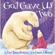 God Gave Us Two, Hardcover/Lisa Tawn Bergren