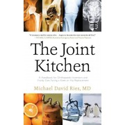 The Joint Kitchen: A Handbook for Orthopaedic Inventors and Fraidy Cats Facing a Knee or Hip Replacement, Paperback
