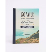 Books Go wild find freedom and adventure in the great outdoors-Multi - female - Multi - Size: No Size