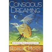 Conscious Dreaming: A Spiritual Path for Everyday Life, Paperback/Robert Moss