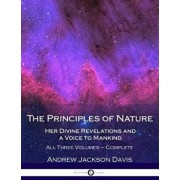 The Principles of Nature, Her Divine Revelations and a Voice to Mankind: All Three Volumes - Complete, Paperback/Andrew Jackson Davis