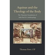 Aquinas and the Theology of the Body: The Thomistic Foundations of John Paul II's Anthropology, Paperback/Thomas Petri