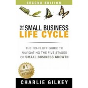 The Small Business Life Cycle - Second Edition: A No-Fluff Guide to Navigating the Five Stages of Small Business Growth, Paperback/Charlie Gilkey