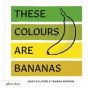 These Colours Are Bananas - Published in association with the Whitney Museum of American Art (Jason Fulford Tamara Shopsin)(Cartonat) (9780714876337)