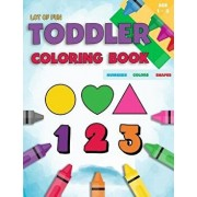 Toddler Coloring Book Numbers Colors Shapes: Fun with Numbers Colors Shapes Counting - Learning of First Easy Words Shapes & Numbers - Baby Activity B, Paperback/Coloring Books for Toddlers