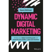 Dynamic Digital Marketing: Master the World of Online and Social Media Marketing to Grow Your Business, Hardcover/Dawn McGruer