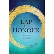 Lap of Honour: A No Fear Guide to Living Well with Dying, Paperback/Dr Pippa Hawley