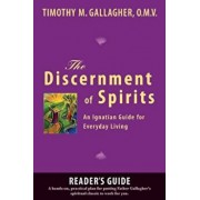 The Discernment of Spirits: A Reader's Guide: An Ignatian Guide for Everyday Living, Paperback/Timothy M. Gallagher