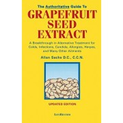 The Authoritative Guide to Grapefruit Seed Extract: A Breakthrough in Alternative Treatment for Colds, Infections, Candida, Allergies, Herpes, and Man, Paperback/D. C. C. C. N. Sachs