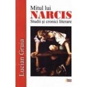 Mitul lui Narcis. Studii si cronici literare - Lucian Gruia