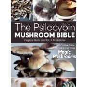 The Psilocybin Mushroom Bible The Definitive Guide to Growing and Using Magic Mushrooms