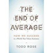 The End of Average: How We Succeed in a World That Values Sameness, Hardcover/Todd Rose