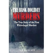 The Bank Holiday Murders: The True Story of the First Whitechapel Murders, Paperback/Tom Wescott