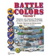Battle Colors, Volume 5: Insignia and Aircraft Markings of the U.S. Army Air Forces in World War II, Hardcover