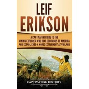 Leif Erikson: A Captivating Guide to the Viking Explorer Who Beat Columbus to America and Established a Norse Settlement at Vinland, Hardcover/Captivating History