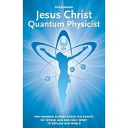 Jesus Christ - Quantum Physicist: Why Modern Science Needs the Trinity of Father, Son and Holy Spirit to Explain Our World, Paperback/Dirk Schneider