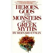 Heroes, Gods and Monsters of the Greek Myths, Paperback/Bernard Evslin