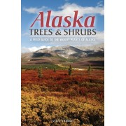 Alaska Trees and Shrubs: A Field Guide to the Woody Plants of Alaska, Paperback/Steve W. Chadde
