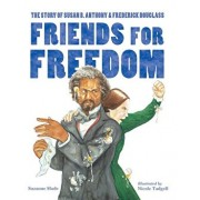 Friends for Freedom: The Story of Susan B. Anthony & Frederick Douglass, Paperback/Suzanne Slade