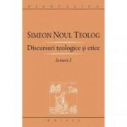 Simeon noul teolog. Discursuri teologice si etice. Scrieri I