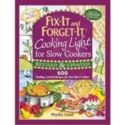 Fix-It and Forget-It Cooking Light for Slow Cookers: 600 Healthy, Low-Fat Recipes for Your Slow Cooker, Paperback/Phyllis Good